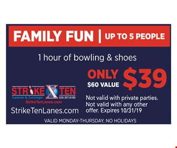 Family fun, up to 5 people. 1 hour of bowling and shoes. Only $39. $60 value. Not valid with any other offer. Expires 10-31-19. Valid Monday - Thursday. No holidays. Not valid with private parties.