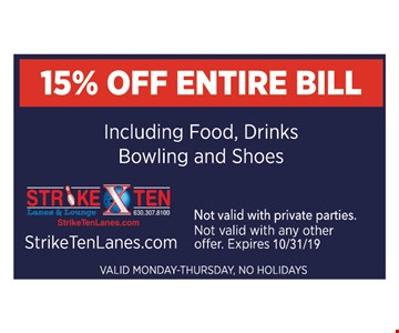 15% off entire bill. Including food, drinks, bowling and shoes. Not valid with any other offer. Expires 10-31-19. Valid Monday - Thursday. No holidays. Not validwith private parties.