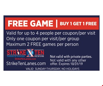 Free game, buy 1 get 1 free. Valid for up to 4 people per coupon/per visit. Only one coupon per visit/per group. Maximum 2 free games per person. Not valid with any other offer. Expires 10-31-19. Valid Sunday - Thursday. No holidays. Not valid with private parties.