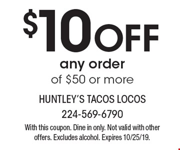 $10 Off any order of $50 or more. With this coupon. Dine in only. Not valid with other offers. Excludes alcohol. Expires 10/25/19.