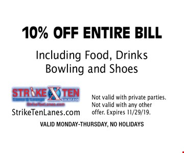 10% OFF ENTIRE BILL Including Food, Drinks Bowling and Shoes. VALID MONDAY-THURSDAY, NO HOLIDAYS. StrikeTenLanes.com. Not valid with private parties. Not valid with any other offer. Expires 11/29/19.
