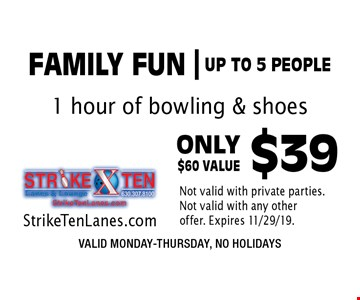 FAMILY FUN | UP TO 5 PEOPLE ONLY $39 1 hour of bowling & shoes. VALID MONDAY-THURSDAY, NO HOLIDAYS. $60 VALUE. StrikeTenLanes.com. Not valid with private parties. Not valid with any other offer. Expires 11/29/19.