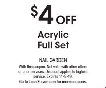 $4 OFF Acrylic Full Set. With this coupon. Not valid with other offers or prior services. Discount applies to highest service. Expires 11-8-19.Go to LocalFlavor.com for more coupons.