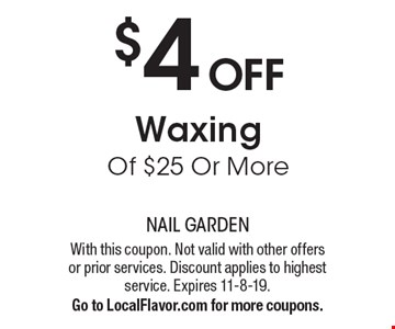 $4 OFF Waxing Of $25 Or More. With this coupon. Not valid with other offers or prior services. Discount applies to highest service. Expires 11-8-19.Go to LocalFlavor.com for more coupons.