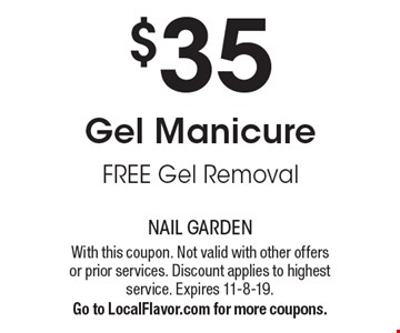 $35Gel Manicure free Gel Removal. With this coupon. Not valid with other offers or prior services. Discount applies to highest service. Expires 11-8-19.Go to LocalFlavor.com for more coupons.