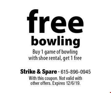 Free bowling. Buy 1 game of bowling with shoe rental, get 1 free. With this coupon. Not valid with other offers. Expires 12/6/19.