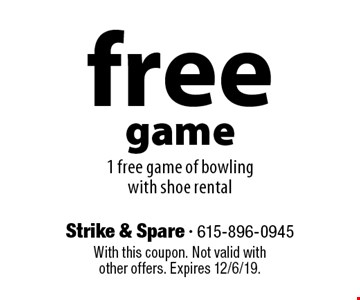 Free game. 1 free game of bowling with shoe rental. With this coupon. Not valid with other offers. Expires 12/6/19.