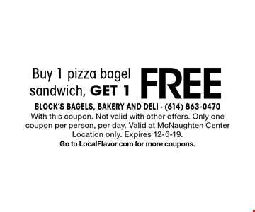 FREE pizza bagel. Buy 1 pizza bagel sandwich, get 1 free. With this coupon. Not valid with other offers. Only one coupon per person, per day. Valid at McNaughten Center Location only. Expires 12-6-19.Go to LocalFlavor.com for more coupons.