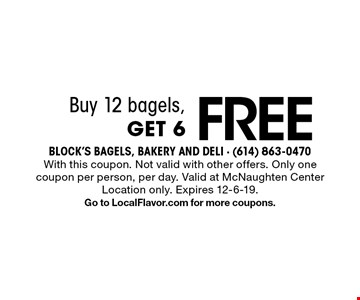 Buy 12 bagels, Get 6 FREE. With this coupon. Not valid with other offers. Only one coupon per person, per day. Valid at McNaughten Center Location only. Expires 12-6-19.Go to LocalFlavor.com for more coupons.
