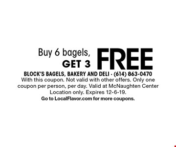 Buy 6 bagels, Get 3 FREE. With this coupon. Not valid with other offers. Only one coupon per person, per day. Valid at McNaughten Center Location only. Expires 12-6-19.Go to LocalFlavor.com for more coupons.