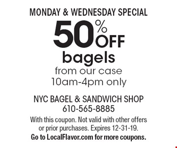 MONDAY & WEDNESDAY SPECIAL 50% OFF bagels from our case 10am-4pm only. With this coupon. Not valid with other offers or prior purchases. Expires 12-31-19. Go to LocalFlavor.com for more coupons.