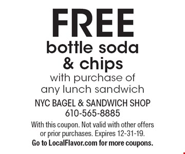 FREE bottle soda & chips with purchase of any lunch sandwich. With this coupon. Not valid with other offers or prior purchases. Expires 12-31-19. Go to LocalFlavor.com for more coupons.