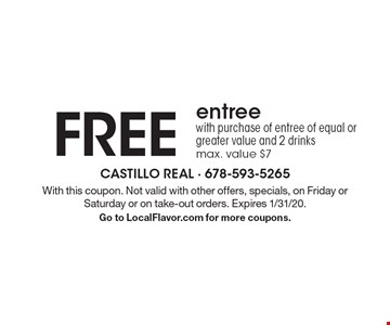 Free entree with purchase of entree of equal or greater value and 2 drinks. Max. value $7. With this coupon. Not valid with other offers, specials, on Friday or Saturday or on take-out orders. Expires 1/31/20. Go to LocalFlavor.com for more coupons.