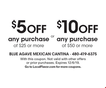 $5 OFF any purchase of $25 or more. $10 OFF any purchase of $50 or more. With this coupon. Not valid with other offers or prior purchases. Expires 12/6/19. Go to LocalFlavor.com for more coupons.