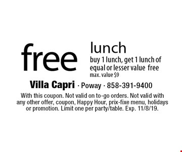 Free lunch buy 1 lunch, get 1 lunch of equal or lesser value free max. value $9. With this coupon. Not valid on to-go orders. Not valid with any other offer, coupon, Happy Hour, prix-fixe menu, holidays or promotion. Limit one per party/table. Exp. 11/8/19.