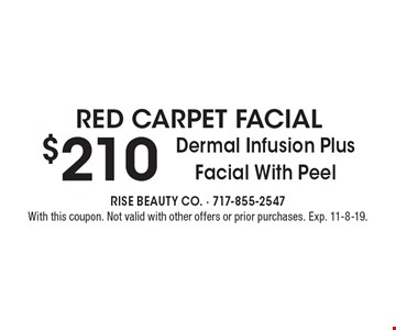 RED CARPET FACIAL. $210 Dermal Infusion Plus Facial With Peel. With this coupon. Not valid with other offers or prior purchases. Exp. 11-8-19.
