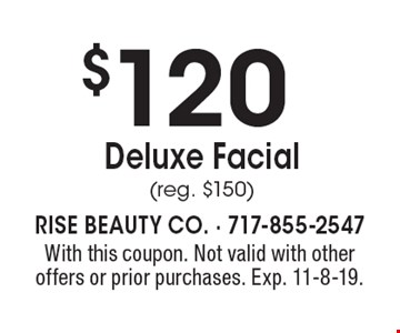 $120 Deluxe Facial (reg. $150). With this coupon. Not valid with other offers or prior purchases. Exp. 11-8-19.