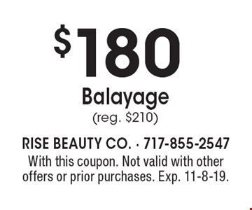 $180 Balayage (reg. $210). With this coupon. Not valid with other offers or prior purchases. Exp. 11-8-19.