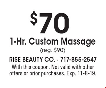 $70 1-Hr. Custom Massage (reg. $90). With this coupon. Not valid with other offers or prior purchases. Exp. 11-8-19.