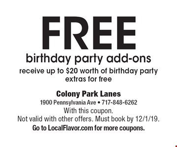 FREE birthday party add-ons receive up to $20 worth of birthday party extras for free. With this coupon. Not valid with other offers. Must book by 12/1/19. Go to LocalFlavor.com for more coupons.