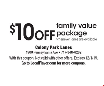 $10 OFF family value package whenever lanes are available. With this coupon. Not valid with other offers. Expires 12/1/19. Go to LocalFlavor.com for more coupons.