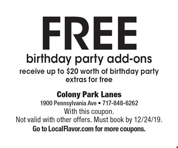 FREE birthday party add-ons. Receive up to $20 worth of birthday party extras for free. With this coupon. Not valid with other offers. Must book by 12/24/19. Go to LocalFlavor.com for more coupons.