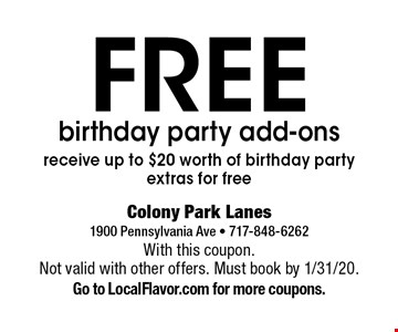 FREE birthday party add-ons. Receive up to $20 worth of birthday party extras for free. With this coupon. Not valid with other offers. Must book by 1/31/20. Go to LocalFlavor.com for more coupons.