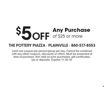 $5 Off Any Purchase of $25 or more. Limit one coupon per person/group per day. Cannot be combined with any other coupons, discounts or offers. Must be presented at time of purchase. Not valid on prior purchases, gift certificates, tax or deposits. Expires 11-30-19.