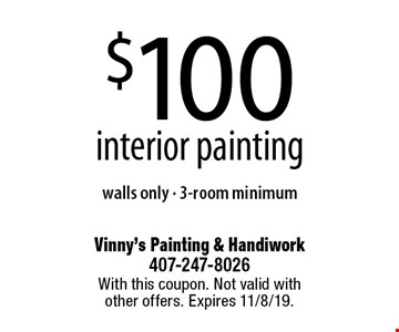 $100 interior painting walls only - 3-room minimum. With this coupon. Not valid with other offers. Expires 11/8/19.