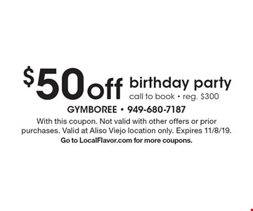 $50 off birthday party call to book - reg. $300. With this coupon. Not valid with other offers or prior purchases. Valid at Aliso Viejo location only. Expires 11/8/19.Go to LocalFlavor.com for more coupons.