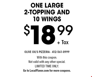 One large 2-topping and 10 wings $18.99 + Tax. With this coupon. Not valid with any other special. Limited time only. Go to LocalFlavor.com for more coupons.