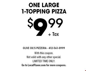 One large 1-topping pizza $9.99 + Tax. With this coupon. Not valid with any other special. Limited time only. Go to LocalFlavor.com for more coupons.