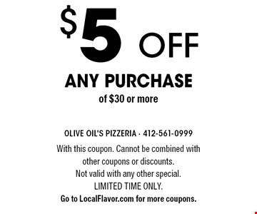 $5 off any purchaseof $30 or more. With this coupon. Cannot be combined with other coupons or discounts.Not valid with any other special. Limited time only. Go to LocalFlavor.com for more coupons.