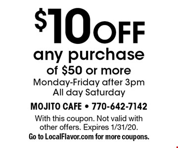 $10 OFF any purchase of $50 or more. Monday-Friday after 3pm. All day Saturday. With this coupon. Not valid with other offers. Expires 1/31/20. Go to LocalFlavor.com for more coupons.