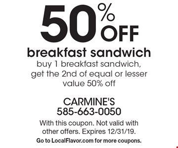 50% OFF breakfast sandwich buy 1 breakfast sandwich, get the 2nd of equal or lesser value 50% off. With this coupon. Not valid with other offers. Expires 12/31/19.Go to LocalFlavor.com for more coupons.