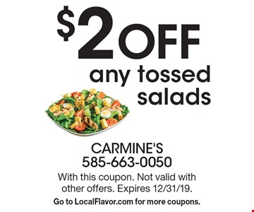 $2 OFF any tossed salads. With this coupon. Not valid with other offers. Expires 12/31/19. Go to LocalFlavor.com for more coupons.