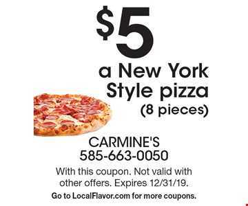 $5 a New York Style pizza (8 pieces). With this coupon. Not valid with other offers. Expires 12/31/19. Go to LocalFlavor.com for more coupons.