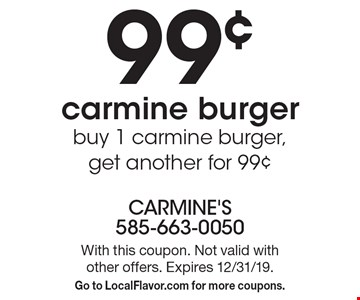99¢ carmine burger. buy 1 carmine burger, get another for 99¢. With this coupon. Not valid with other offers. Expires 12/31/19. Go to LocalFlavor.com for more coupons.