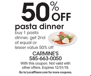 50% OFF pasta dinner. buy 1 pasta dinner, get 2nd of equal or lesser value 50% off. With this coupon. Not valid with other offers. Expires 12/31/19. Go to LocalFlavor.com for more coupons.