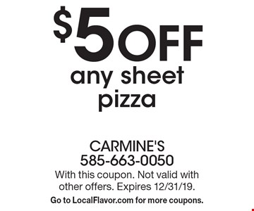 $5 OFF any sheet pizza. With this coupon. Not valid with other offers. Expires 12/31/19. Go to LocalFlavor.com for more coupons.