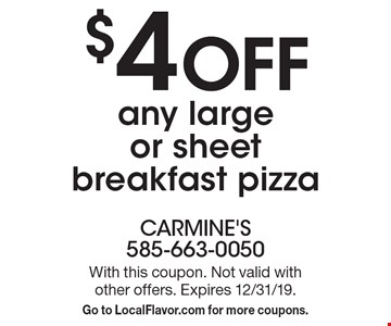 $4 OFF any large or sheet breakfast pizza. With this coupon. Not valid with other offers. Expires 12/31/19. Go to LocalFlavor.com for more coupons.