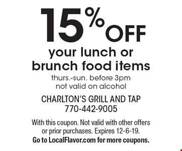 15% OFF your lunch or brunch food items thurs.-sun. before 3pmnot valid on alcohol. With this coupon. Not valid with other offers or prior purchases. Expires 12-6-19.Go to LocalFlavor.com for more coupons.