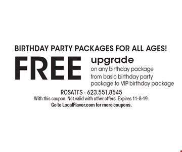 Birthday party packages for all ages! Free upgradeon any birthday package from basic birthday party package to VIP birthday package. With this coupon. Not valid with other offers. Expires 11-8-19. Go to LocalFlavor.com for more coupons.