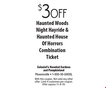 $3off Haunted Woods Night Hayride & Haunted House Of Horrors Combination Ticket. With this coupon. Not valid any other offer. Limit 4 customers per coupon. Offer expires 11-8-19.