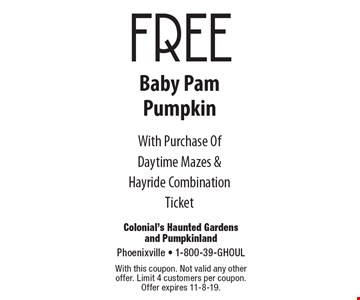Free Baby Pam Pumpkin With Purchase Of Daytime Mazes & Hayride Combination Ticket. With this coupon. Not valid any other offer. Limit 4 customers per coupon. Offer expires 11-8-19.