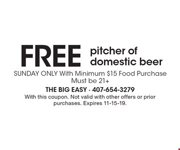 FREE pitcher of domestic beer. SUNDAY ONLY With Minimum $15 Food Purchase. Must be 21+. With this coupon. Not valid with other offers or prior purchases. Expires 11-15-19.