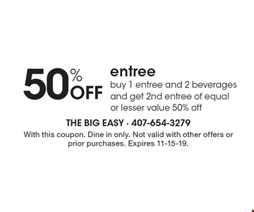 50% Off entree buy 1 entree and 2 beverages and get 2nd entree of equalor lesser value 50% off. With this coupon. Dine in only. Not valid with other offers or prior purchases. Expires 11-15-19.
