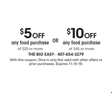 $10 Off any food purchase of $45 or more OR $5 Off any food purchase of $25 or more. With this coupon. Dine in only. Not valid with other offers or prior purchases. Expires 11-15-19.