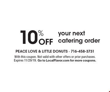 10% off your next catering order. With this coupon. Not valid with other offers or prior purchases. Expires 11/29/19. Go to LocalFlavor.com for more coupons.