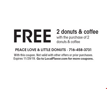Free 2 donuts & coffee with the purchase of 2 donuts & coffee. With this coupon. Not valid with other offers or prior purchases. Expires 11/29/19. Go to LocalFlavor.com for more coupons.